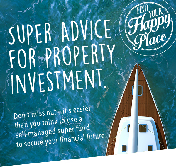 SUPER ADVICE FOR PROPERTY INVESTMENT. - Don't miss out - it's easier than you think to use a self-managed super fund to secure your financial future.
